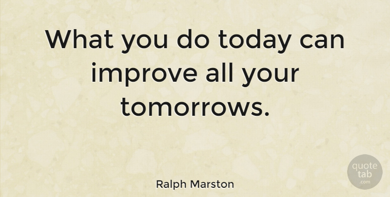 Ralph Marston Quote About Inspirational, Motivational, Nursing: What You Do Today Can...