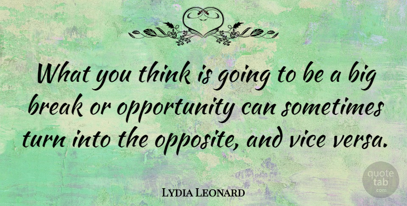 Lydia Leonard Quote About Opportunity, Vice: What You Think Is Going...