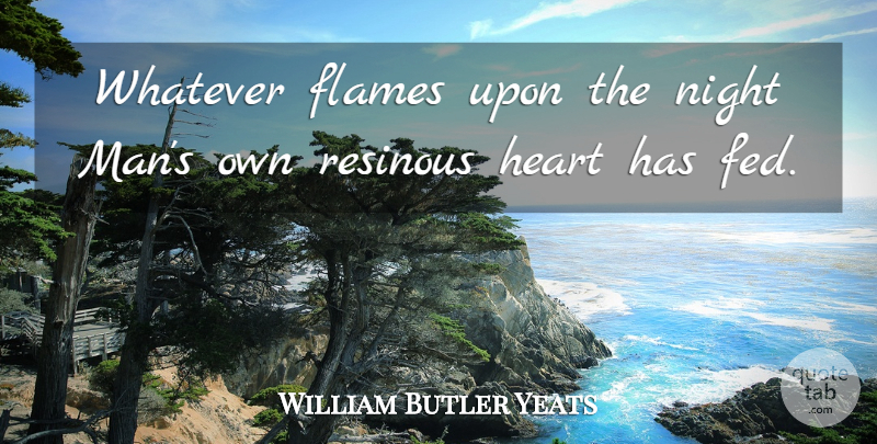 William Butler Yeats Quote About Heart, Night, Men: Whatever Flames Upon The Night...