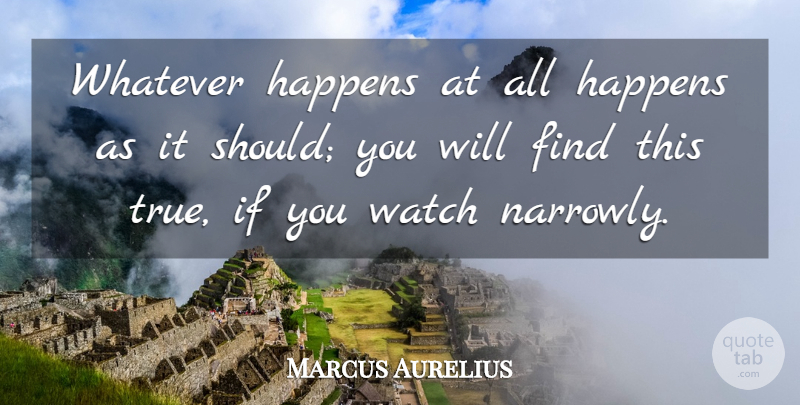 Marcus Aurelius Whatever Happens At All Happens As It Should You