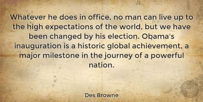 Des Browne Quote About Changed, Global, High, Historic, Major: Whatever He Does In Office...