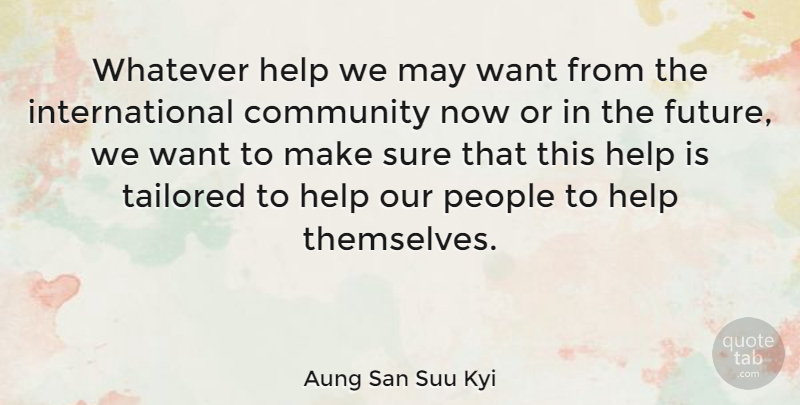 Aung San Suu Kyi Quote About American Author, People, Sure, Tailored, Whatever: Whatever Help We May Want...
