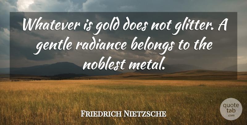 friedrich nietzsche whatever is gold does not glitter a gentle