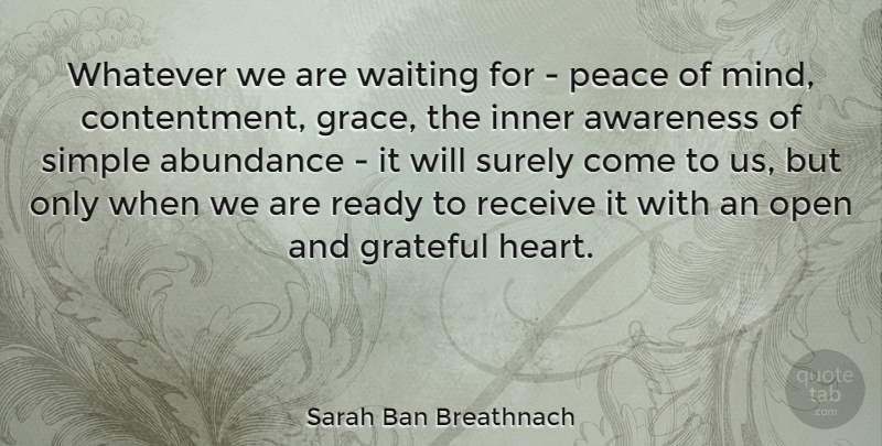 Sarah Ban Breathnach Quote About Abundance, Acceptance, American Author, Awareness, Inner: Whatever We Are Waiting For...