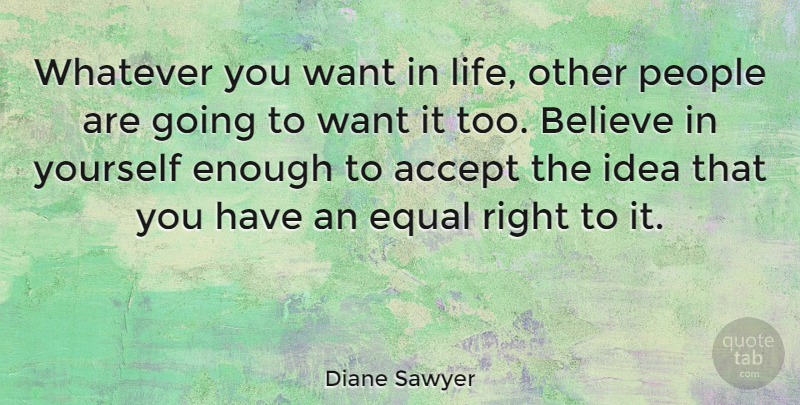 Diane Sawyer Quote About Positive, Inspiring, Success: Whatever You Want In Life...