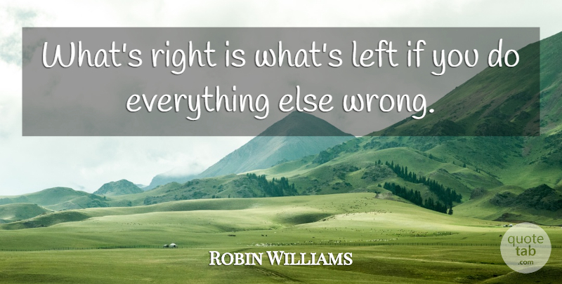 Robin Williams Quote About Bad Day, Ifs, Left: Whats Right Is Whats Left...