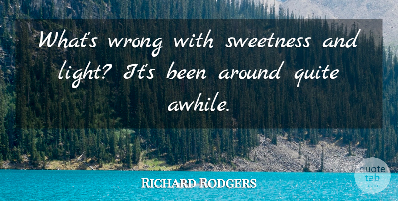 Richard Rodgers Quote About Quite, Sweetness, Wrong: Whats Wrong With Sweetness And...