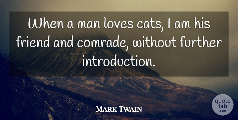 Mark Twain Quote About Cat, Men, Introduction: When A Man Loves Cats...