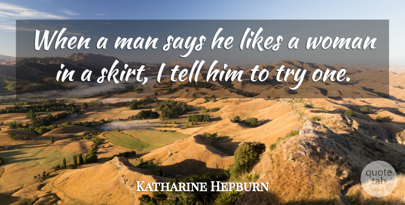 Katharine Hepburn Quote About Men, Trying, Skirts: When A Man Says He...