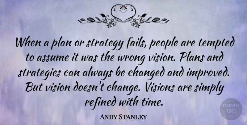 Andy Stanley Quote About People, Vision, Assuming: When A Plan Or Strategy...