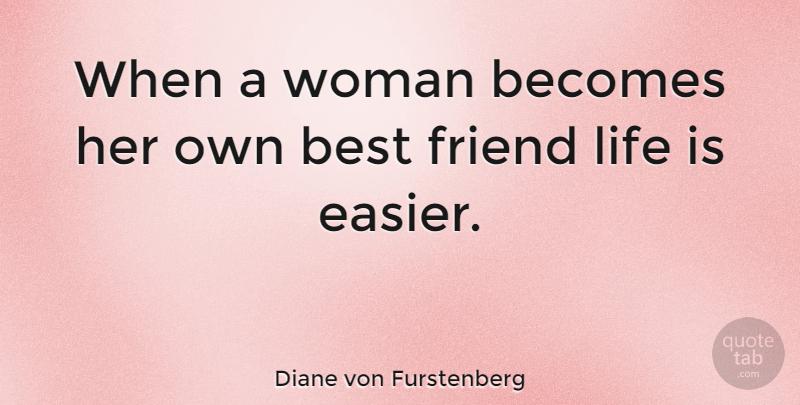 Diane Von Furstenberg Quote: Diane Von Furstenberg: When A Woman Becomes Her Own Best