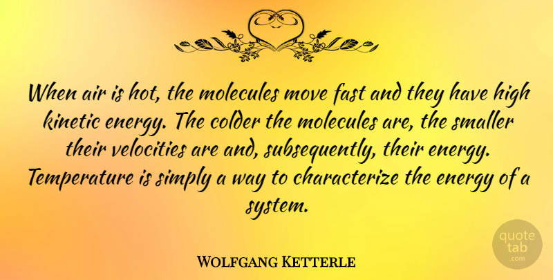 Wolfgang Ketterle Quote About Air, Colder, Molecules, Move, Simply: When Air Is Hot The...