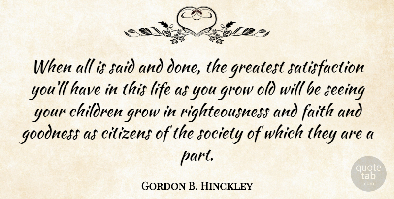 Gordon B. Hinckley Quote About Children, Citizens, Faith, Goodness, Greatest: When All Is Said And...
