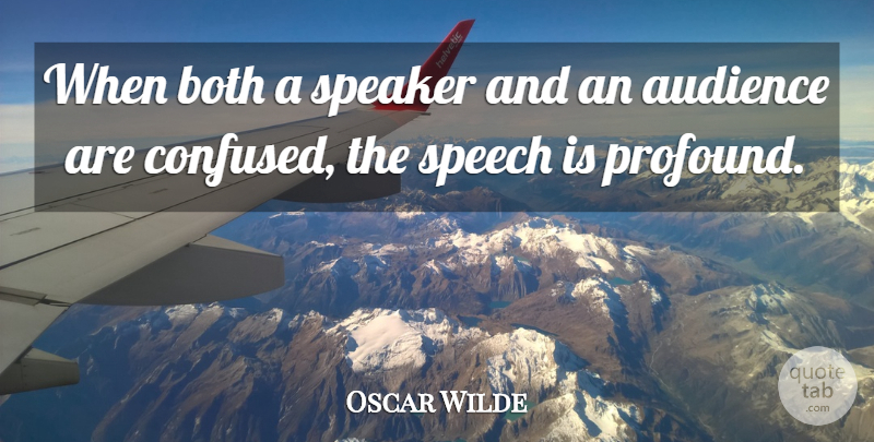 Oscar Wilde Quote About Work, Confused, Profound: When Both A Speaker And...