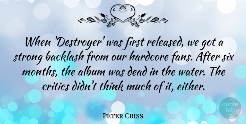 Peter Criss Quote About Album, Backlash, Critics, Hardcore, Six: When Destroyer Was First Released...