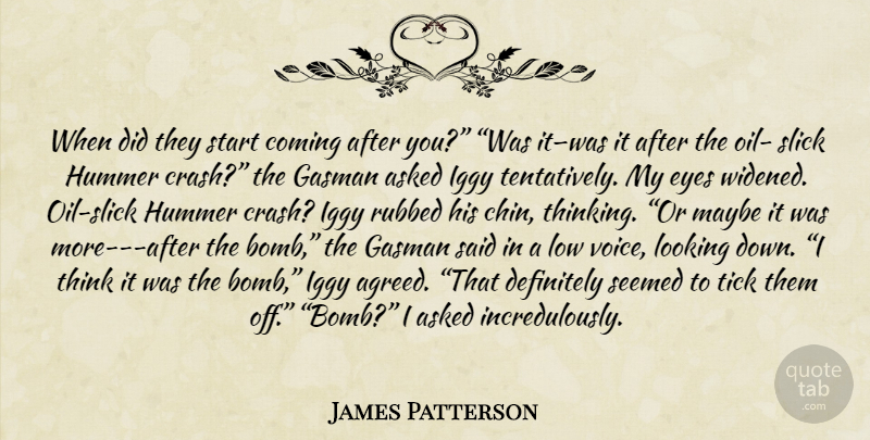 James Patterson Quote About Eye, Thinking, Voice: When Did They Start Coming...