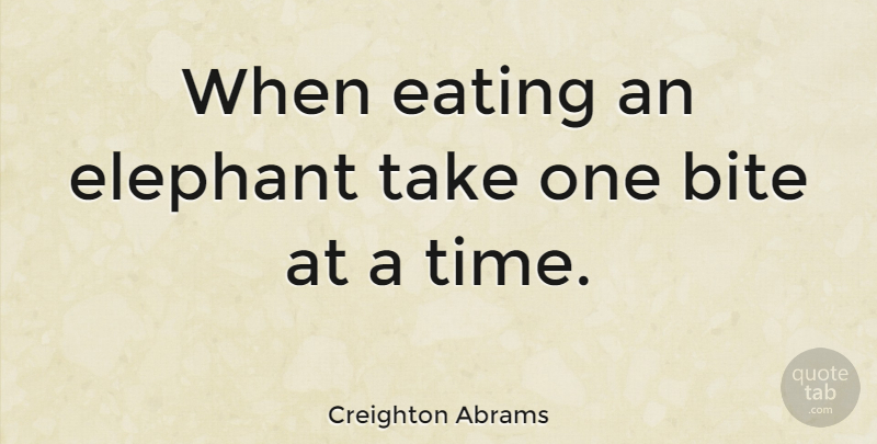 Creighton Abrams Quote About American Soldier, Bite: When Eating An Elephant Take...
