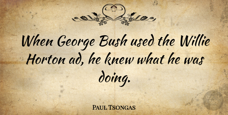 Paul Tsongas Quote About Used, Ads: When George Bush Used The...