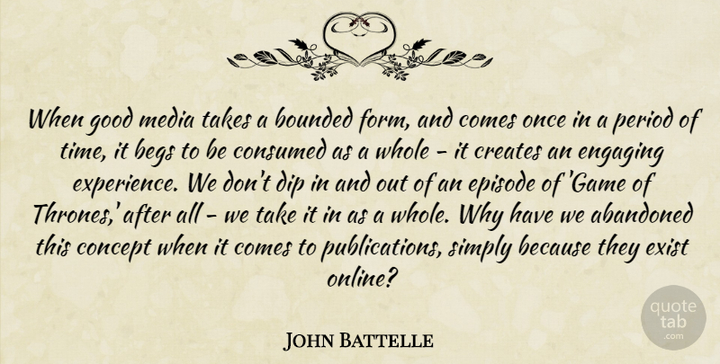 John Battelle Quote About Abandoned, Concept, Consumed, Creates, Dip: When Good Media Takes A...