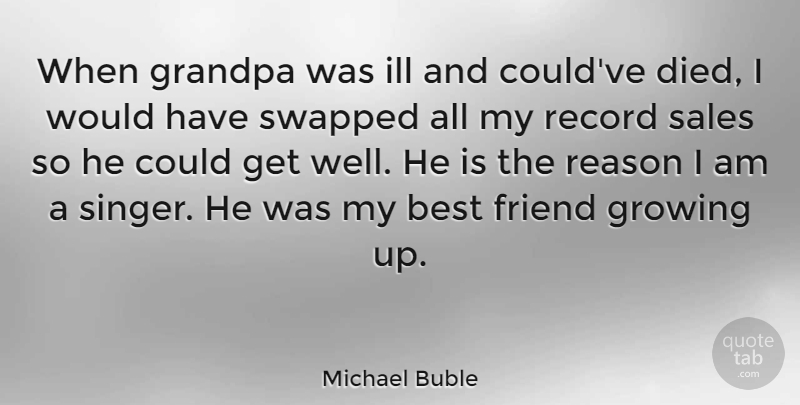 michael buble when grandpa was ill and could ve died i would
