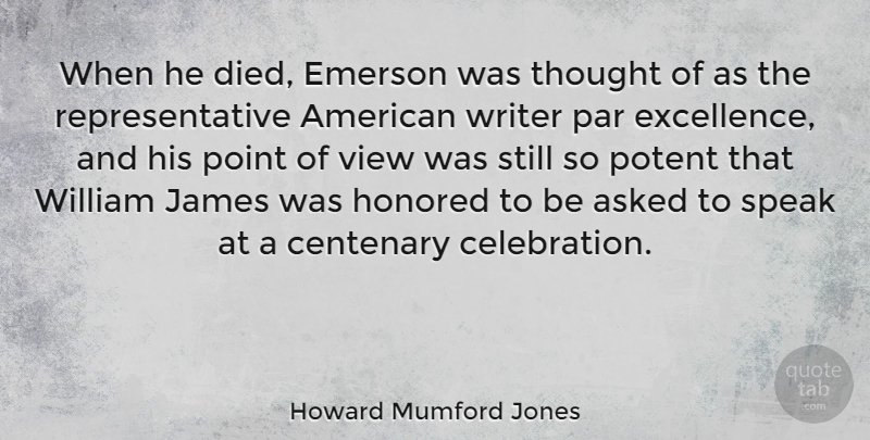 Howard Mumford Jones Quote About Asked, Emerson, Honored, James, Par: When He Died Emerson Was...