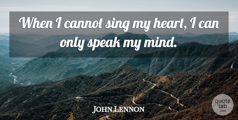 John Lennon Quote About Inspirational, Motivational, Heart: When I Cannot Sing My...