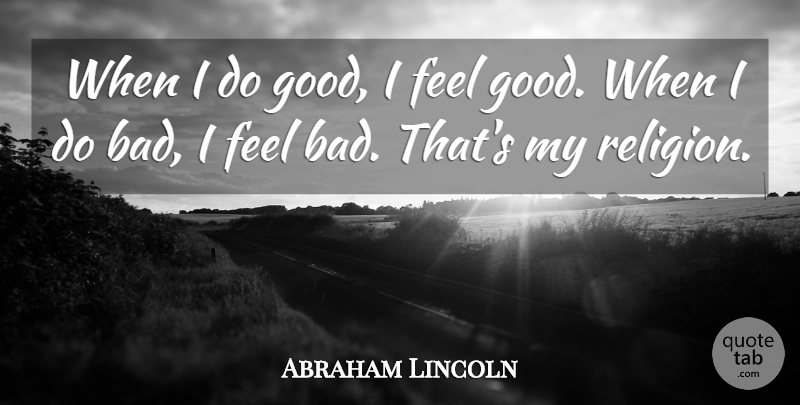 Abraham Lincoln Quote About Inspirational, Positive, Religious: When I Do Good I...