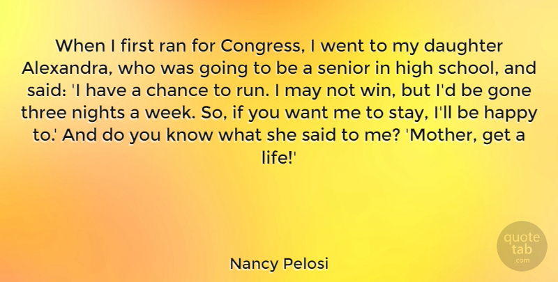 Nancy Pelosi Quote About Chance, Gone, Happy, High, Life: When I First Ran For...