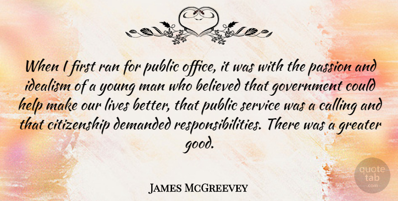 James McGreevey Quote About Believed, Calling, Citizenship, Demanded, Good: When I First Ran For...