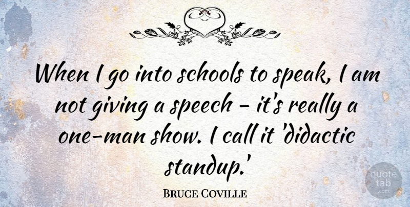 Bruce Coville Quote About Call, Schools: When I Go Into Schools...