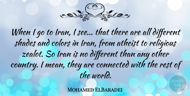 Mohamed ElBaradei Quote About Atheist, Colors, Connected, Iran, Religious: When I Go To Iran...