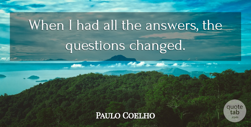 Paulo Coelho Quote About Advice, Answers, Good Advice: When I Had All The...