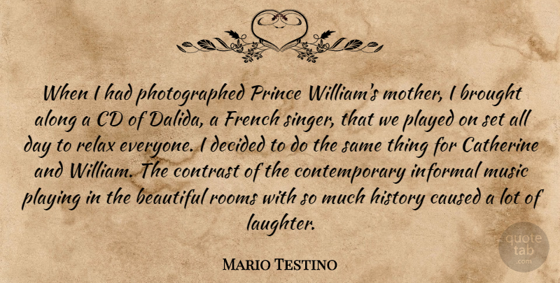 Mario Testino Quote About Along, Beautiful, Brought, Catherine, Caused: When I Had Photographed Prince...