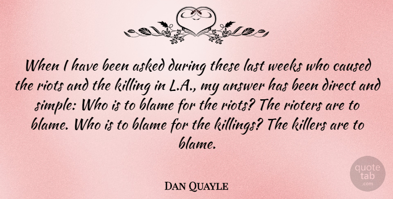 Dan Quayle Quote About Simple, Answers, Killers: When I Have Been Asked...