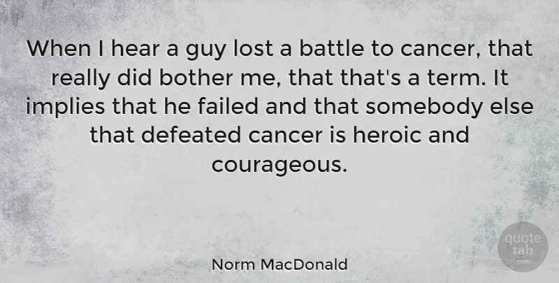 Norm MacDonald Quote About Cancer, Guy, Battle: When I Hear A Guy...
