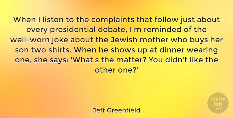 Jeff Greenfield Quote About Buys, Complaints, Follow, Jewish, Joke: When I Listen To The...
