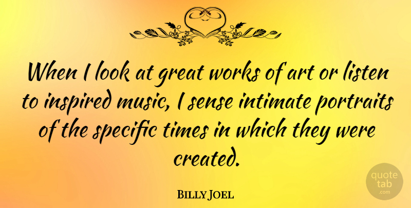 Billy Joel Quote About Art, Looks, Portraits: When I Look At Great...