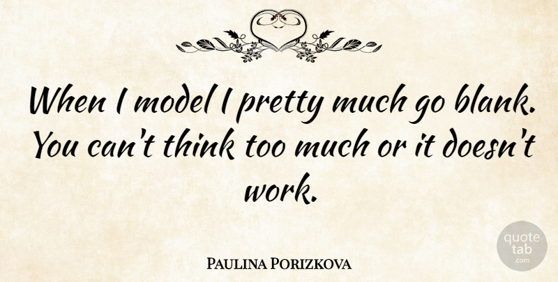 Paulina Porizkova Quote About Work: When I Model I Pretty...
