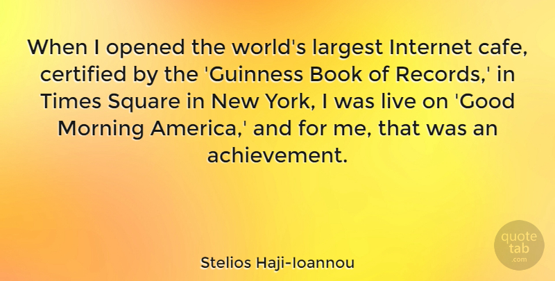 Stelios Haji-Ioannou Quote About Good, Internet, Largest, Morning, Opened: When I Opened The Worlds...