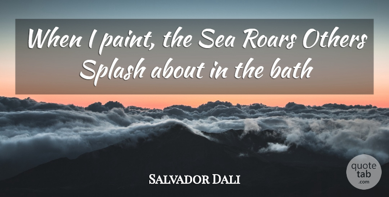 Salvador Dali Quote About Sea, Baths, Paint: When I Paint The Sea...