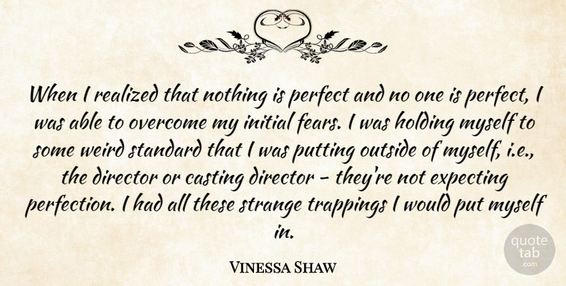 Vinessa Shaw Quote About Casting, Director, Expecting, Holding, Initial: When I Realized That Nothing...