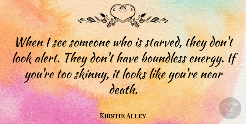 Kirstie Alley Quote About Looks, Skinny, Energy: When I See Someone Who...
