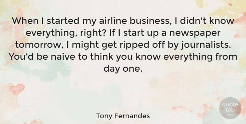 Tony Fernandes Quote About Airline, Business, Might, Naive, Newspaper: When I Started My Airline...