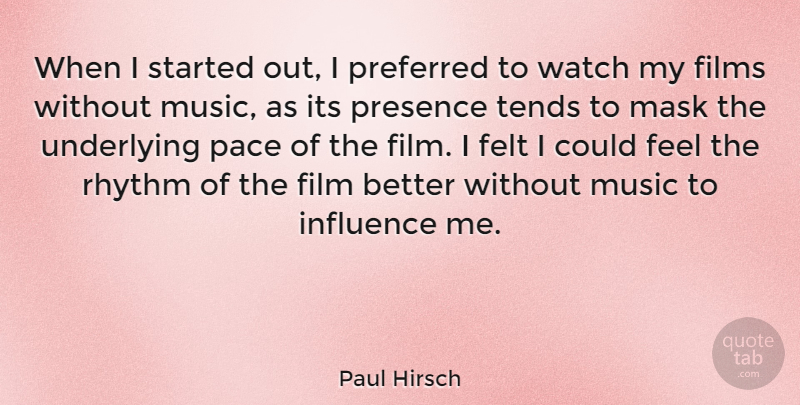Paul Hirsch Quote About Watches, Pace, Influence: When I Started Out I...
