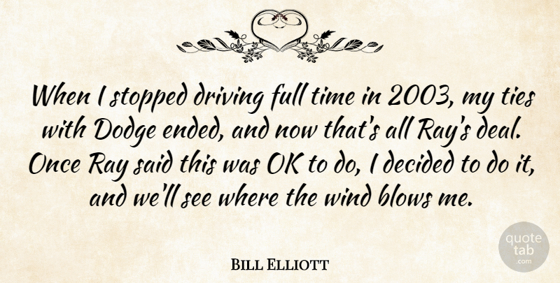 Bill Elliott Quote About Blows, Decided, Dodge, Driving, Full: When I Stopped Driving Full...