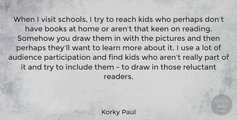 Korky Paul Quote About Audience, Books, Draw, Home, Include: When I Visit Schools I...