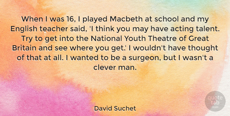 David Suchet Quote About Acting, Britain, Clever, English, Great: When I Was 16 I...