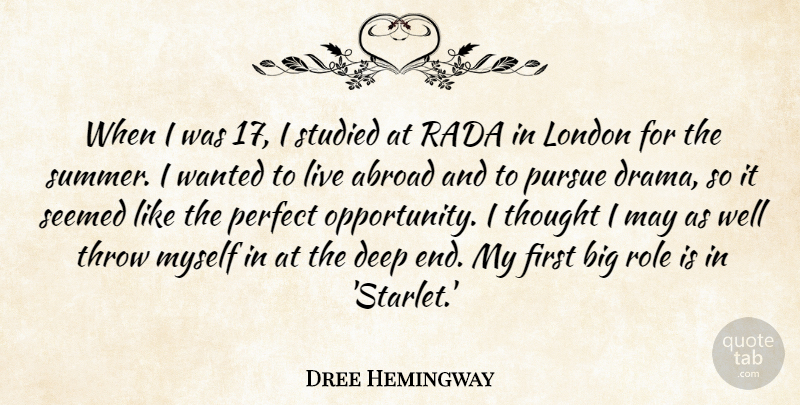 Dree Hemingway Quote About Abroad, London, Perfect, Pursue, Role: When I Was 17 I...