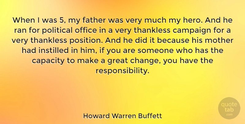 Howard Warren Buffett Quote About Campaign, Capacity, Change, Father, Great: When I Was 5 My...