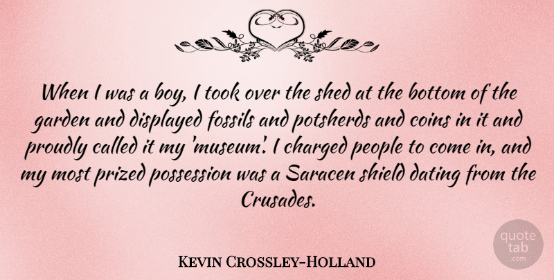 Kevin Crossley-Holland Quote About Bottom, Charged, Coins, Dating, Fossils: When I Was A Boy...